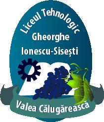 """Liceul Tehnologic """"Gheorghe Ionescu-Sisești"""" Valea Călugărească"""